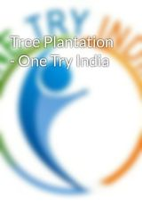 Tree Plantation - One Try India by Onetryindia