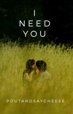 I Need You  by poutandsaycheese