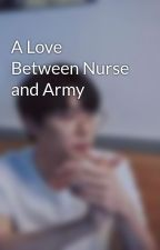 A Love Between Nurse and Army by dhiyashdrn