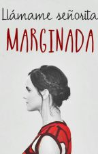 Llámame señorita marginada. by NancyHope97