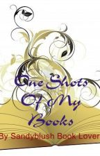 One Shots Of My Books by sandyblush