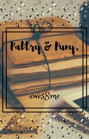 Paltry & Puny. by AsmiSundru