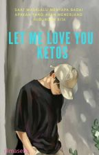 Let Me Love You Ketos by Nimasefia72