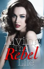 Living The  Rebel Life by Princessalee19