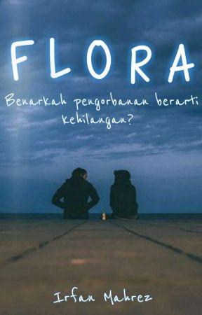 FLORA : Benarkah Pengorbanan Berarti Kehilangan? by Irfanmahrez