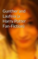 Gunther and Laufeia (a Harry Potter Fan-Fiction) by Cocomomonkey