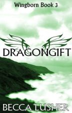 Dragongift (Wingborn #3) by starlightmagpie