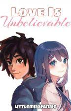 Love is Unbelieve (a Big Hero 6 fanfic) by littlemissfansie