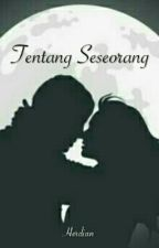 Tentang Seseorang [Completed] by Hersa_rb