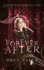Forever After: A Snow White Retelling by drea_baker