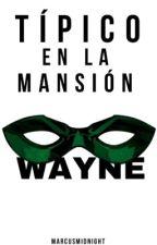 Típico en la mansión Wayne © by Marcusmidnight