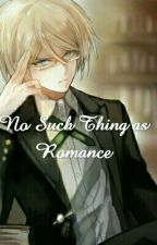No Such Thing as Romance--Byakuya Togami x Reader Fanfic by NightShadow395