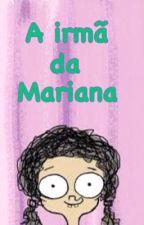 A irmã da Mariana  by granulada