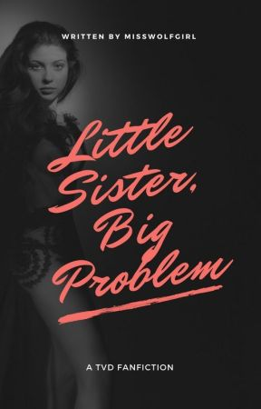 Little Sister, Big Problem/ The vampire diaries fanfiction