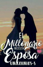 El Millonario Necesita Esposa by unicornios-s