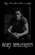 BABY MIKAELSON ▹ the vampire diaries[1] by fandomlover727