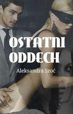 Ostatni oddech (ZAKOŃCZONE) by OlaSzo