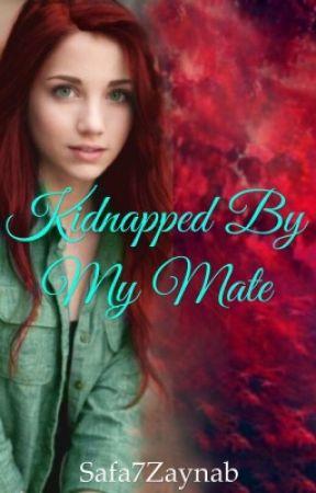 Kidnapped By My Mate by Safa7Zaynab