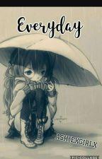 Everyday by AshiexGirlx