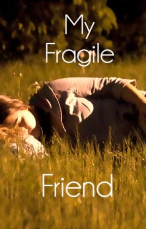 My Fragile Friend by Sorry_-_Not_-_Sorry