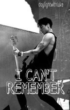 I Can't Remember    5sos (OLD VERSION) by daydreamwithcalum