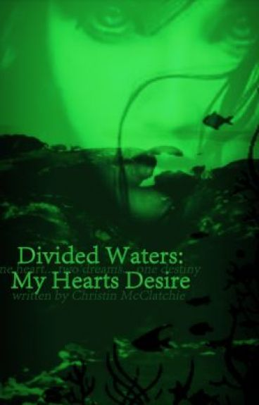 Divided Waters: My Hearts Desire by CtoriaNoel
