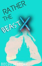 Rather the Beast by BecauseBecky