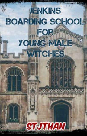 Jenkins Boarding School for Young Male Witches (BoyxBoy) [Book 1 - Completed] by Stjthan