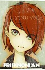 I Know You (Nathanael x Reader) by Frisknonian
