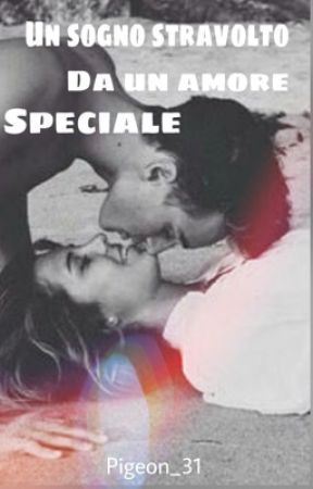 Un sogno stravolto da un amore speciale..❤️ by Pigeon_31