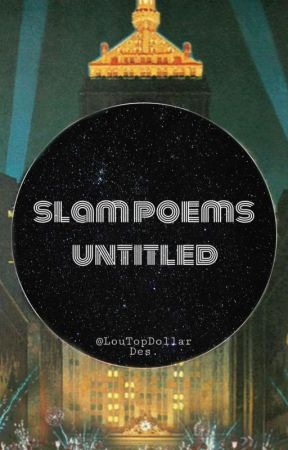 Slam Poems: Untitled by LouTopDollar