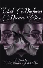 Let Darkness Deceive You ~ Darkiplier x Reader Sequal by izzybow14