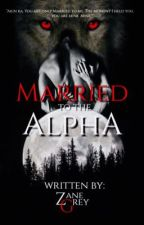 Married to the Alpha by ZaneGreyxx