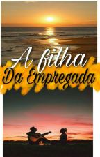 A Filha Da Empregada❤ by JuliaNathy