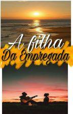 {A Filha Da Empregada✨} by bbzinha4556