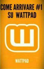 COME ARRIVARE #1 SU WATTPAD  by CreepyStory00