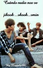 Cuando nadie nos ve( jikook ...vkook...vmin ) by JeonLeisy