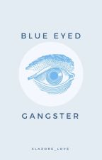 Blue Eyed Gangster (COMPLETED) by clazore_love
