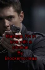Mamma I'm in love with a criminal  (Dean Winchester AU) by brookemccreaa