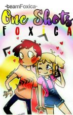 One-Shots Foxica. by TeamFoxica