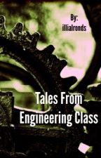 Tales from Engineering Class by illialronds