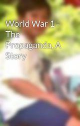 World War 1 - The Propaganda  A Story by DariusOng9