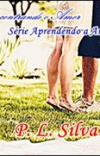 Encontrando Amor - Série Aprendendo a Amar (PREVISTA 2017) by Pritti91