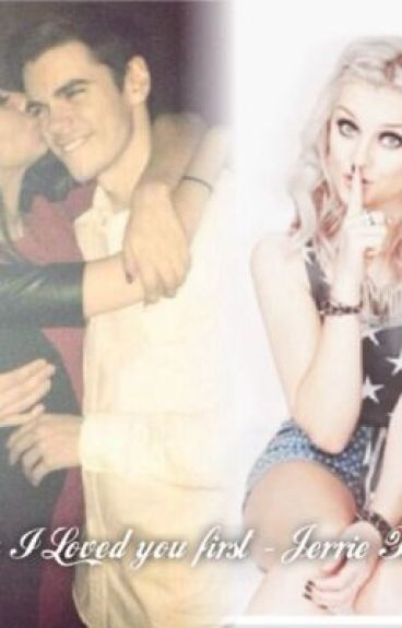 Baby I loved you First - Jerrie FanFic