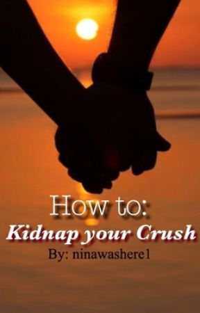 How to Kidnap your Crush by ninawashere1