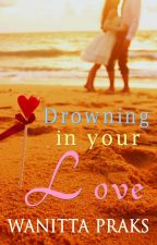 Drowning in your love by RosiePraks