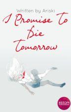 I Promise To Die Tomorrow [√] by Ariski