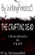 TheFamousFilms Crafting Dead SMUT ONESHOTS/FLUFF by WritingPrincess5