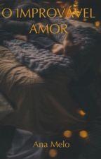 O IMPROVÁVEL AMOR by anams21