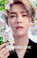 Flowered love ; HunHan . by IIJongni